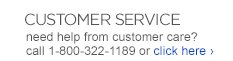 CUSTOMER SERVICE need help from customer  care? call 1-800-322-1189 or click here ›