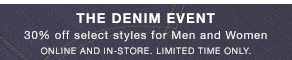 The Denim Event 30% off select styles for Men and Women Online and In-Store. LIMITED TIME ONLY.