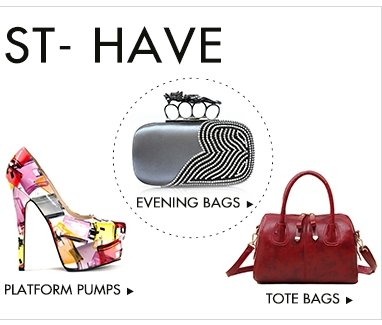 Platform Pumps>> Tote Bags>> and Evening Bags