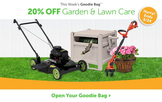 This Week's Goodie Bag - 20% OFF Lawn & Garden - Hurry! Ends 3/24 - Open Your Goodie Bag