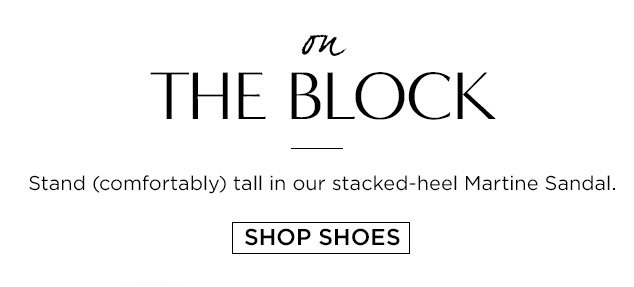 on THE BLOCK | Stand (comfortably) tall in our stacked-heel Martine Sandal. | SHOP SHOES