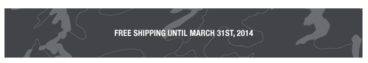 FREE SHIPPING UNTIL MARCH 31ST, 2014