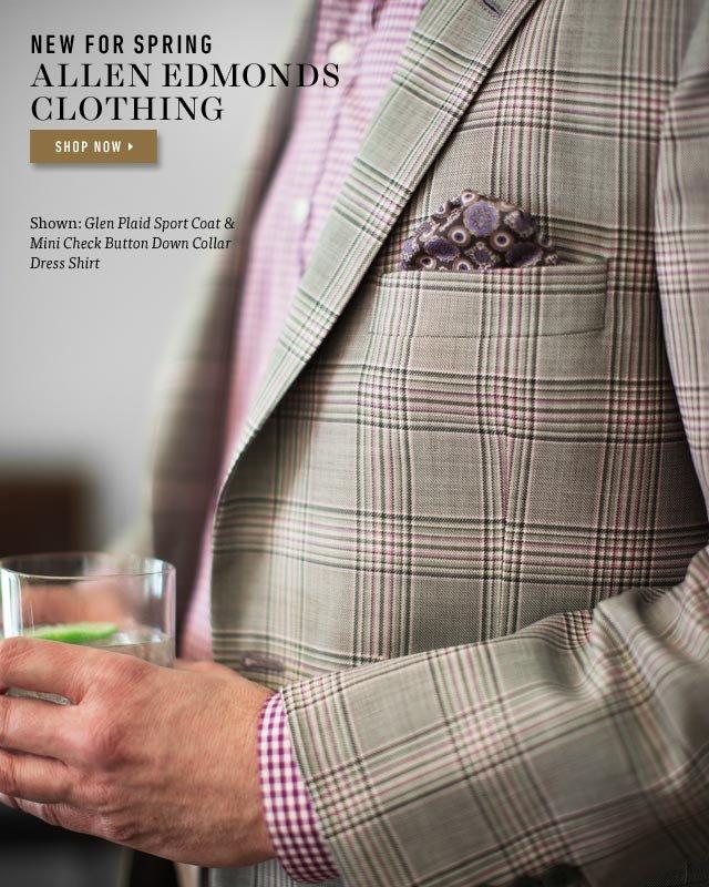 New For Spring: Allen Edmonds Clothing. Shop Now >
