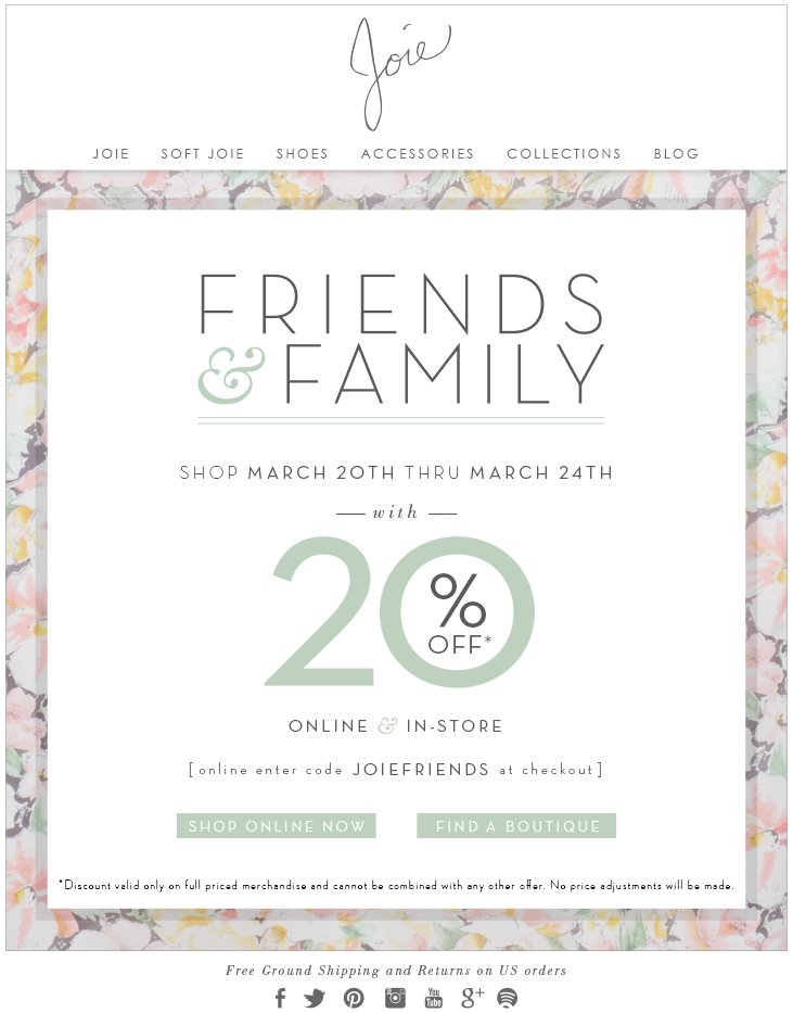 FRIENDS & FAMILY SHOP WITH 20% OFF ONLINE & IN-STORE ONLINE ENTER CODE JOIEFRIENDS AT CHECKOUT