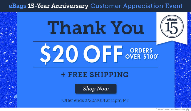 eBags 15 Year Anniversary Customer Appreciation Event - Thank You! Take $20 Off Orders over $100 plus Free Shipping over $49! Shop Now