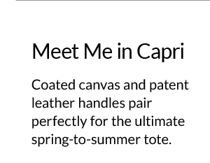 Meet Me in Capri - Coated canvas and patent leather handles pair perfectly for the ultimate spring-to-summer tote.