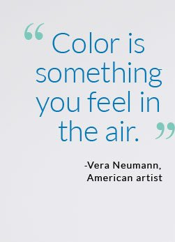 Color is something you feel in the air -Vera Neumann, American artist