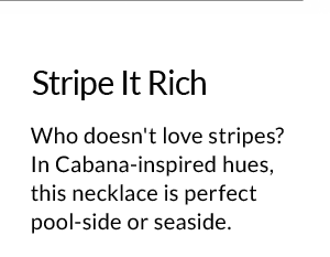 Stripe It Rich - Who doesn't love stripes? In Cabana-inspired hues, this necklace is perfect pool-side or seaside.