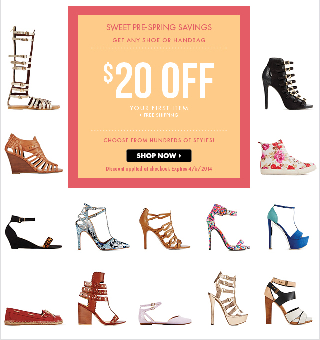 Sweet Pre-Spring Savings - Get Any Shoe Or Handbag $20 Off Your First Item - Shop Now