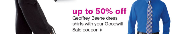 up to 50% off Geoffrey Beene dress shirts with your Goodwill Sale coupon. Use your Goodwill coupon on these Hot Buys and Save even more!