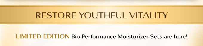 RESTORE YOUTHFUL VITALITY  LIMITED EDITION Bio-Performance Moisture Sets are here!