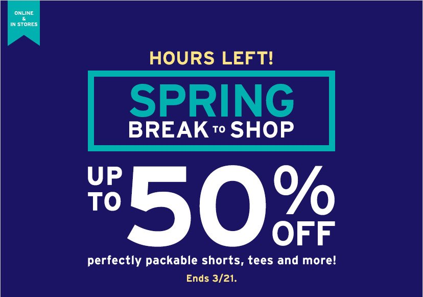 ONLINE & IN STORES | HOURS LEFT! | SPRING BREAK TO SHOP UP TO 50% OFF perfectly packable shorts, tees and more! | Ends 3/21.