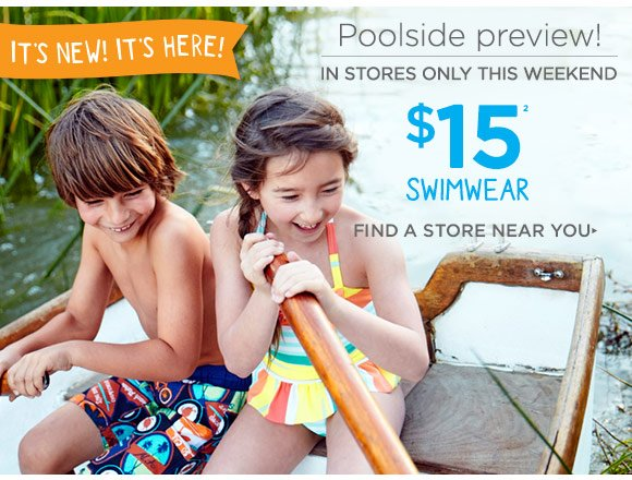 It's new! It's here! Poolside preview! In stores only this weekend. $15 Swimwear(2). Find a store near you.