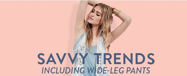 SAVVY TRENDS - INCLUDING WIDE-LEG PANTS