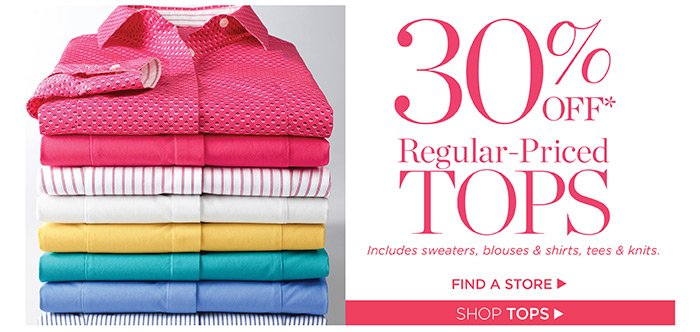 Limited Time! 30% off regular-priced tops. Shop Tops. Find a Store.