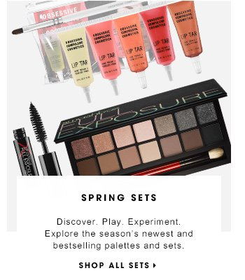 SPRING SETS Discover. Play. Experiment with the season's newest and bestselling palettes and sets. SHOP ALL SETS