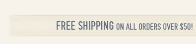 FREE SHIPPING ON ALL ORDERS OVER $50!