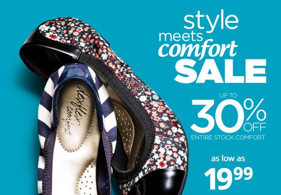 Style Meets Comfort Sale: Up to 30% off entire stock comfort. As low as 19.99