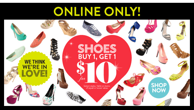 Online Only: Shoes Buy 1, Get 1 for $10. Select Styles. Valid on Items of Equal or Lesser Value. SHOP NOW