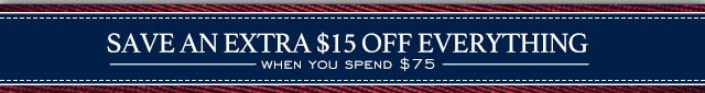 Save an extra $15 off everything when you spend $75
