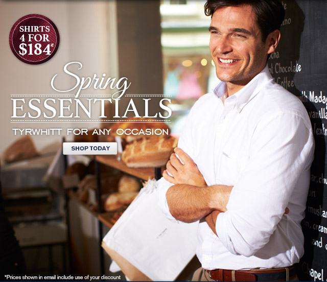 Shirts 4 for $184* Spring Essentials Tyrwhitt for any occasion SHOP TODAY *Prices shown in email include use of your discount