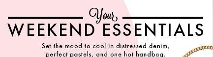 Your Weekend Essentials