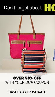 Don't forget about HOT BUYS Ends Tomorrow, Saturday, March 22   Over 50% off with your 20% coupon Handbags from GAL