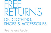 FREE RETURNS ON CLOTHING AND ACCESSORIES - Restrictions apply