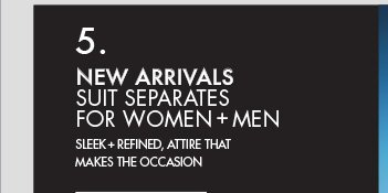 NEW ARRIVALS SUIT SEPARATES FOR WOMEN + MEN - SLEEK + REFINED, ATTIRE THAT MAKES THE OCCASION