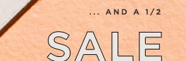 ... AND A 1/2 SALE STYLES  EXTRA 50% OFF**  SHOP NOW  IN STORES & ONLINE