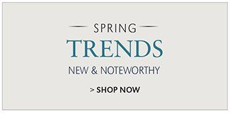 SPRING TRENDS | NEW & NOTEWORTHY | SHOP NOW