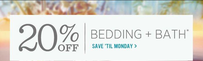 20% Off Bedding + Bath*. Save 'Til Monday