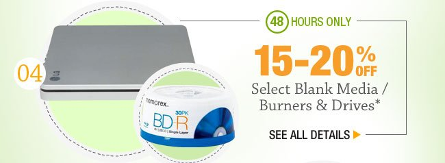 48 HOURS ONLY! 15-20% OFF SELECT BLANK MEDIA / BURNERS & DRIVES*