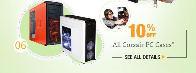 10% OFF SELECT CORSAIR PC CASES*