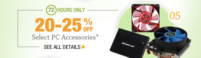 72 HOURS ONLY! 20-25% OFF SELECT PC ACCESSORIES*