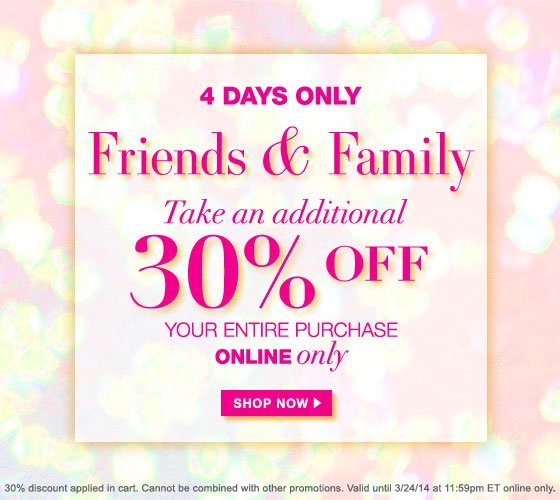 4 Days Only: Friends & Family Take an Additional 30% Off Your Entire Purchase Online Only