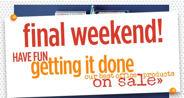 Last Weekend! Have Fun getting it done our best office products on sale »