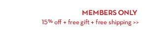 MEMBERS ONLY. 15% off+ free gift + free shipping.