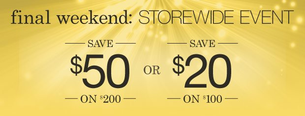 Final Weekend | Save $50 on $200 or $20 on $100 use code MARCH »