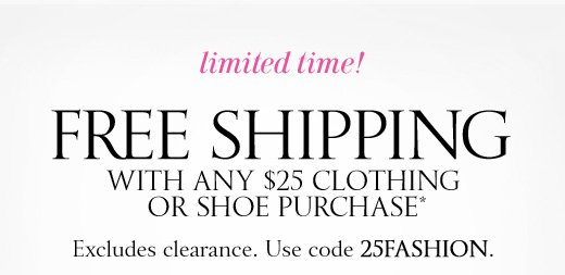 Free Shipping With Any $25 Clothing Or Shoe Purchase