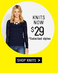Knits now $29 *Selected Styles. Shop Knits.