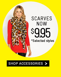 Scarves Now $9.95 *Selected Styles. Shop Accessories