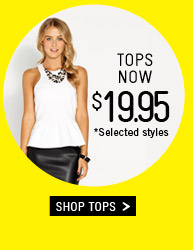 Tops Now $19.95 *Selected Styles. Shop tops.