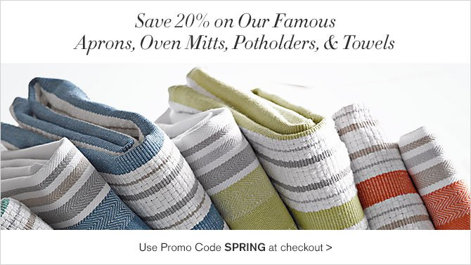 Save 20% on Kitchen Linens, Aprons, Oven Mitts, Pot Holders, and Towels - Use Promo Code SPRING at checkout