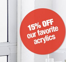 15% off our favorite acrylics