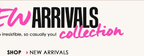 NEW Arrivals, Summer's Coolest Styles! SHOP New Arrivals!