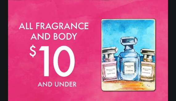 ALL FRAGRANCE AND  BODY $10 AND UNDER