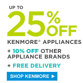 UP TO 25% OFF KENMORE(R) APPLIANCES | + 10% OFF OTHER APPLIANCE BRANDS | + FREE DELIVERY | SHOP KENMORE