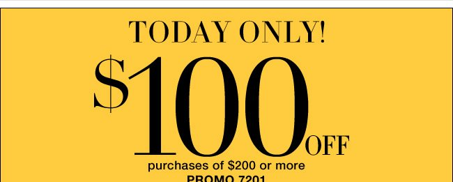 Today Only, $100 Off $200, $50 Off $100, or $25 Off $50!