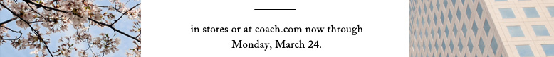 in store or at coach.com now through Monday, March 24.